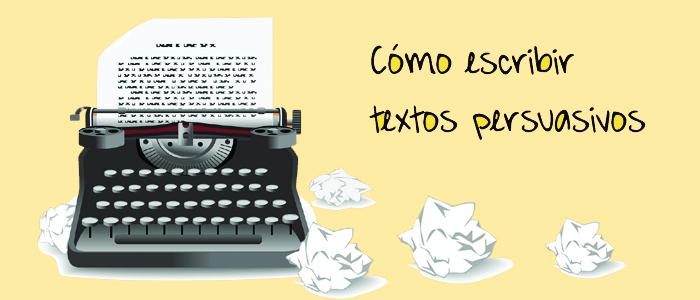Cómo escribir textos persuasivos para atrapar a tus lectores desde la primera frase