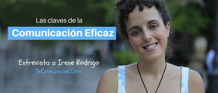 Comunicación eficaz: la clave para el éxito de tu negocio… y de tu vida – Entrevista a Irene Rodrigo