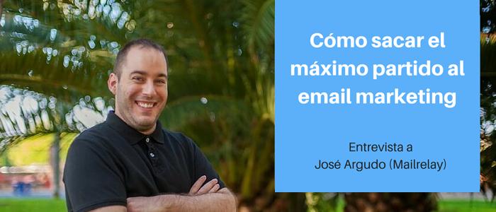 Cómo mejorar tu estrategia de email marketing – José Argudo (Mailrelay)
