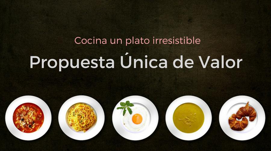 3 recetas para cocinar una Propuesta Única de Valor exquisita