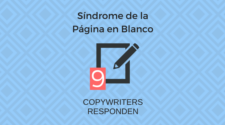 9 copywriters profesionales te cuentan sus secretos para superar el síndrome de la página en blanco